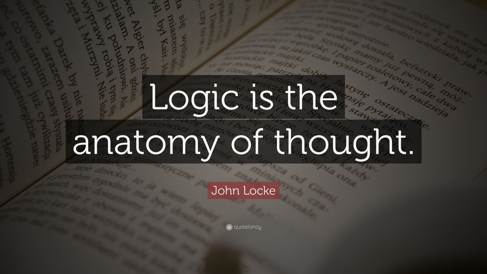 "John Locke Quote: ""Logic is the anatomy of thought."""