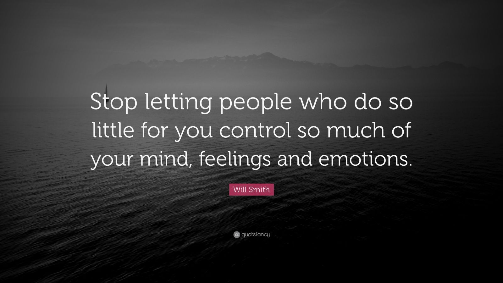 """Will Smith Quote: """"Stop letting people who do so little for you control so much of your mind, feelings and emotions."""""""