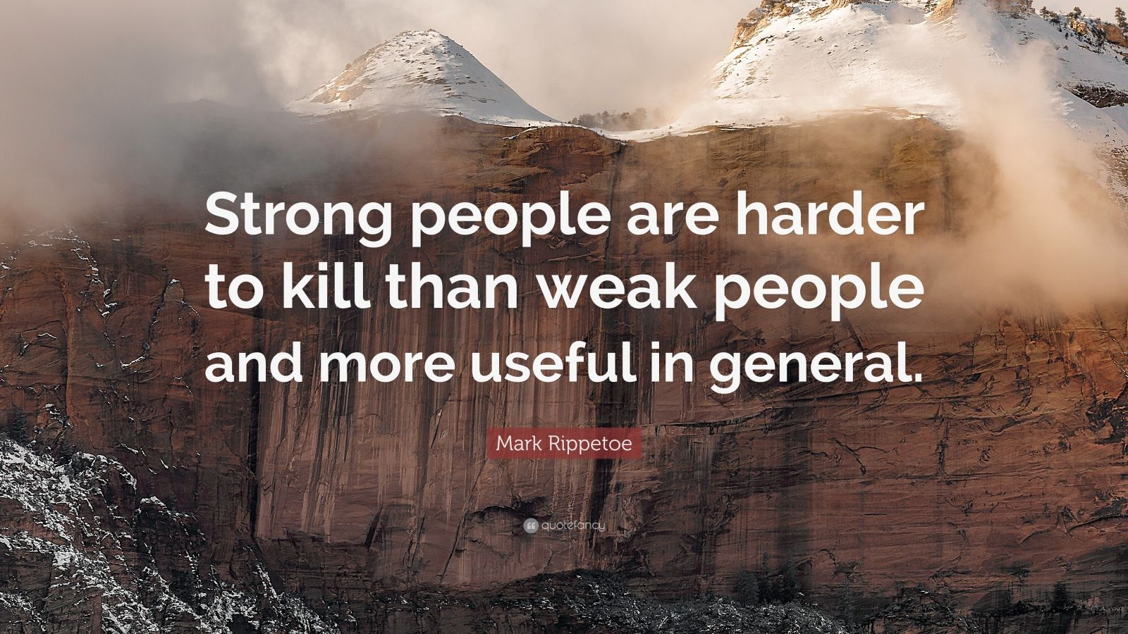"Mark Rippetoe Quote: ""Strong people are harder to kill than weak people and more useful in general."""