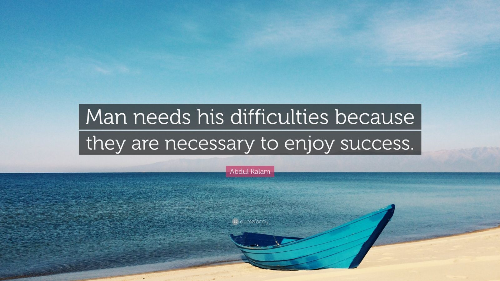 """Abdul Kalam Quote: """"Man needs his difficulties because they are necessary to enjoy success."""""""