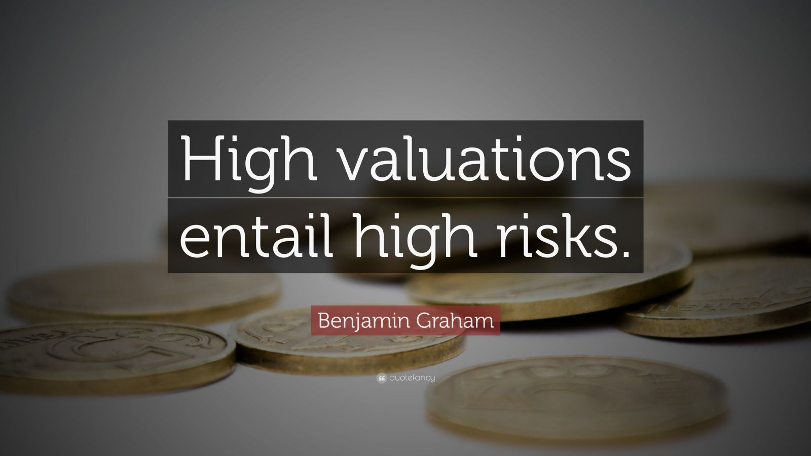 "Benjamin Graham Quote: ""High valuations entail high risks."""