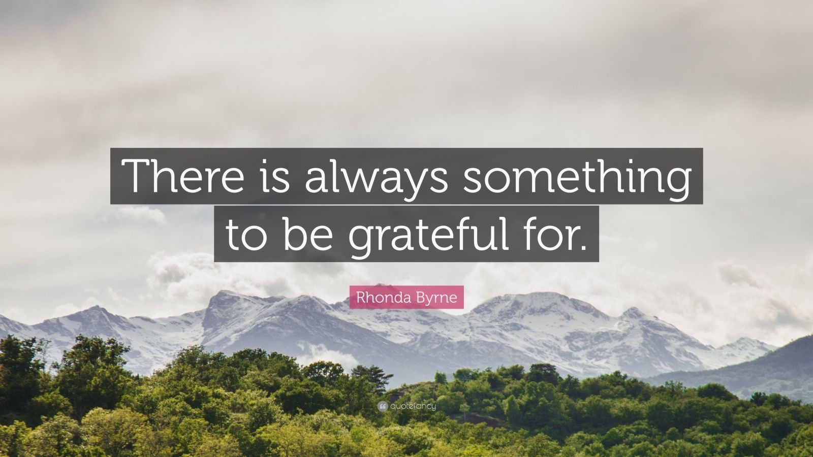 "Rhonda Byrne Quote: ""There is always something to be grateful for."""
