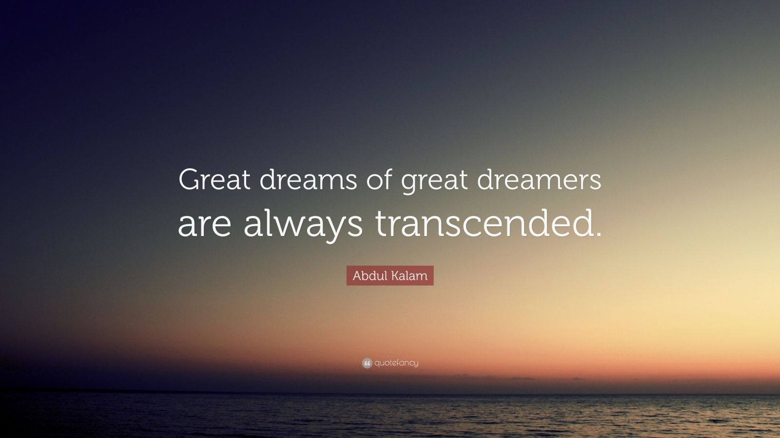 """Abdul Kalam Quote: """"Great dreams of great dreamers are always transcended."""""""