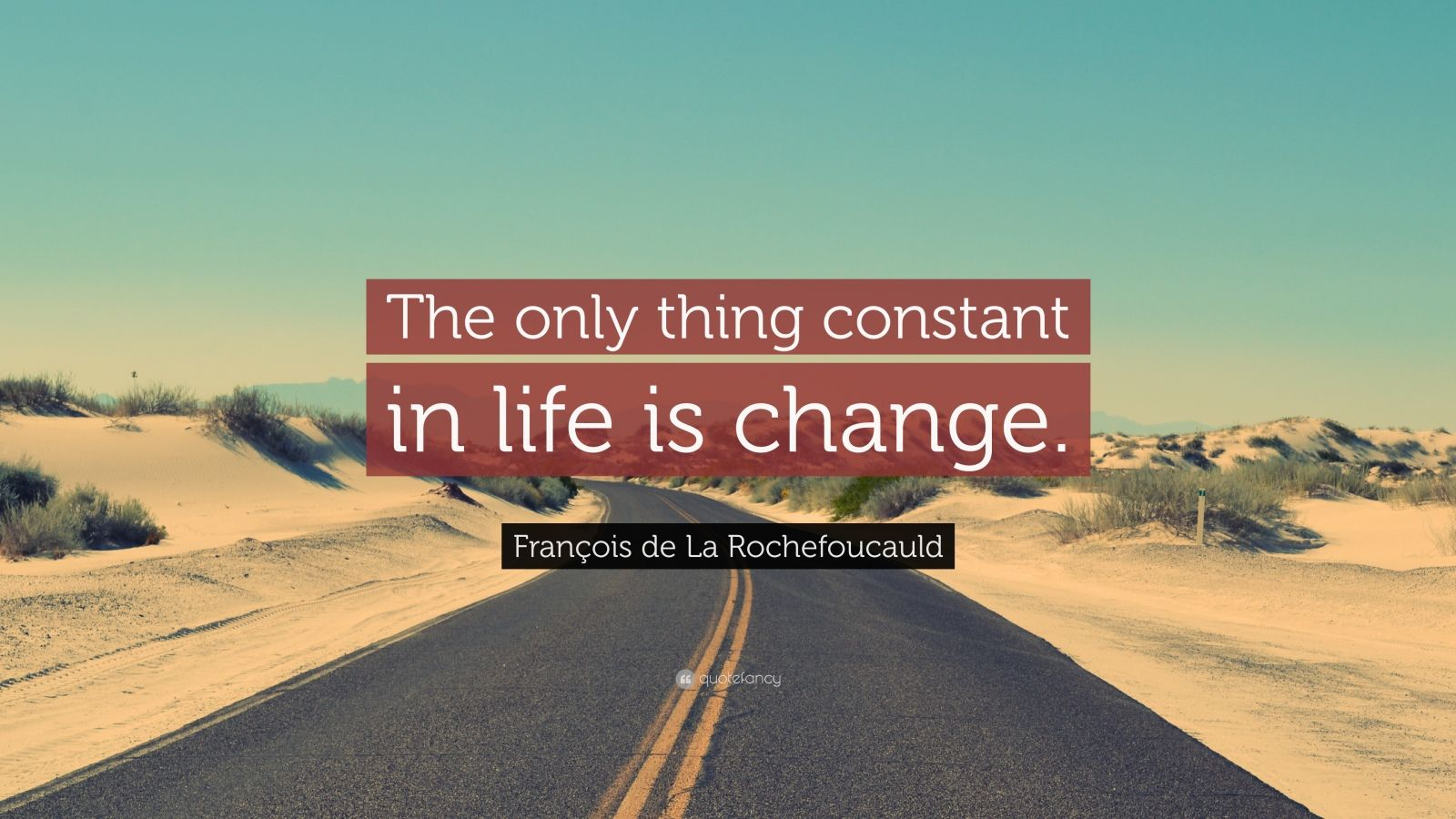 """François de La Rochefoucauld Quote: """"The only thing constant in life is change."""""""