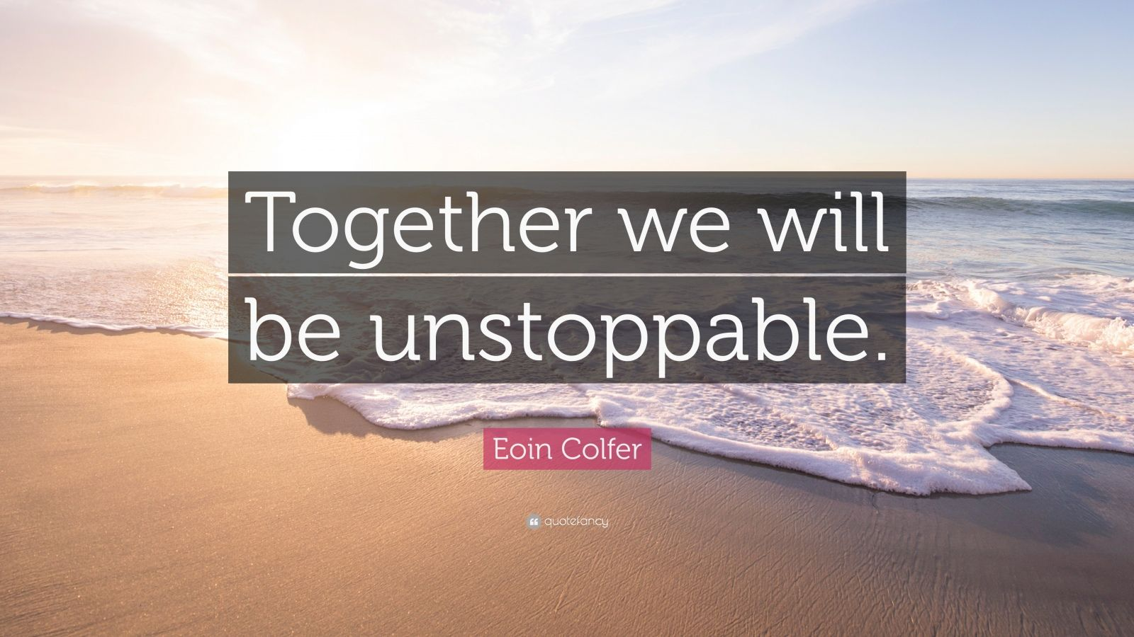 "Eoin Colfer Quote: ""Together we will be unstoppable."""