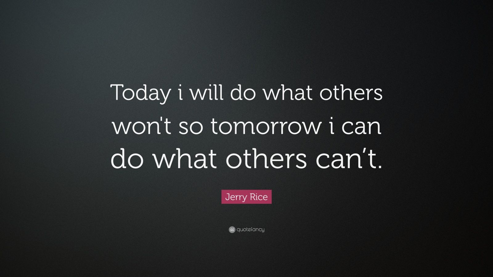 """Jerry Rice Quote: """"Today I Will Do What Others Won't So"""