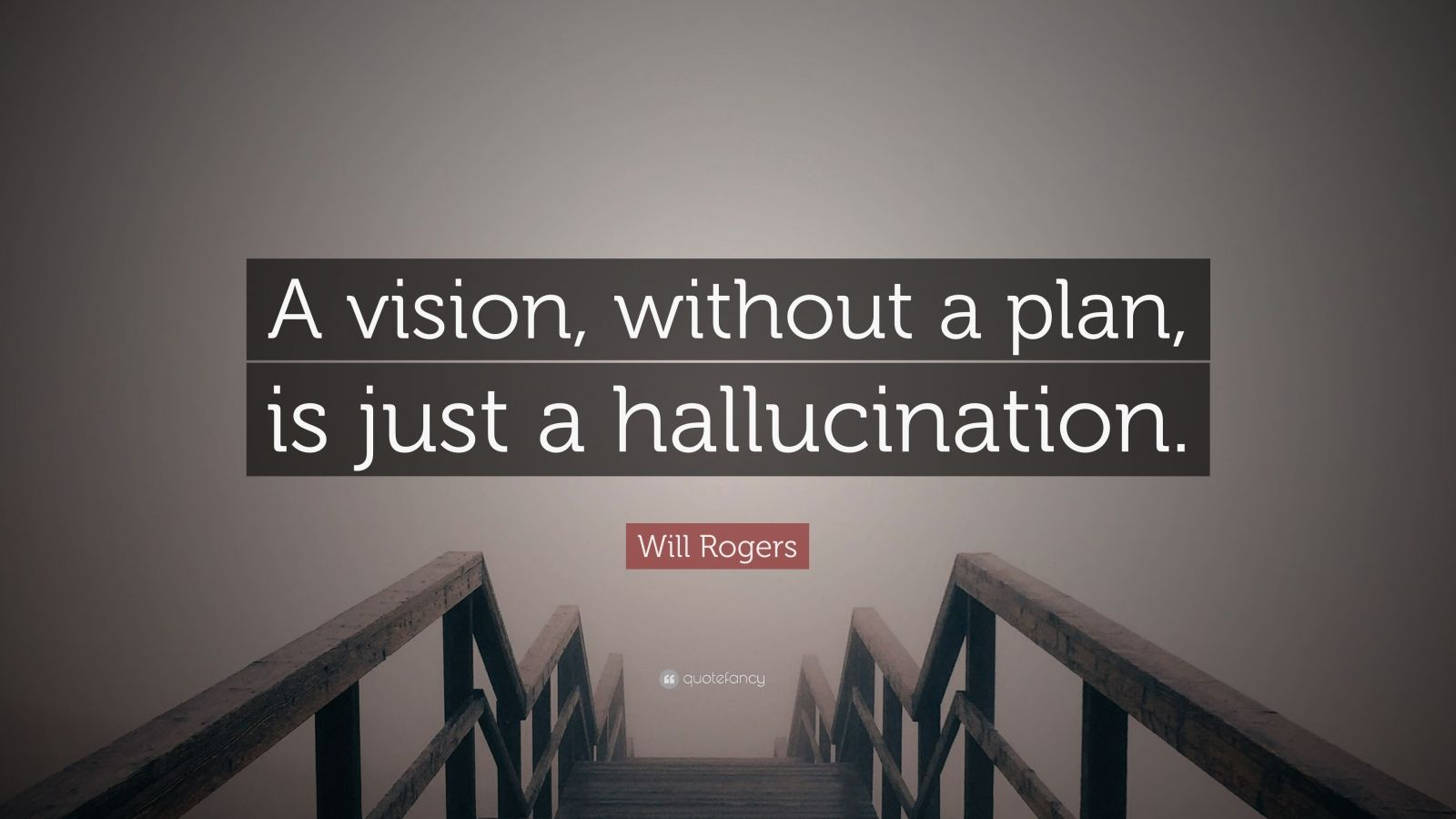 "Will Rogers Quote: ""A vision, without a plan, is just a hallucination."""