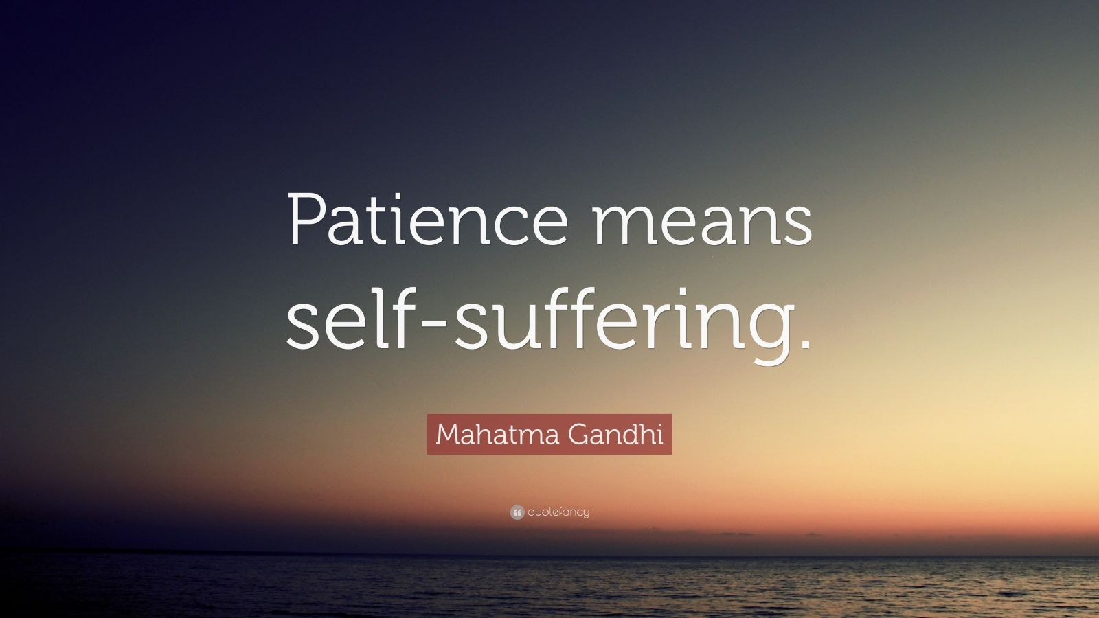 "Mahatma Gandhi Quote: ""Patience means self-suffering."""