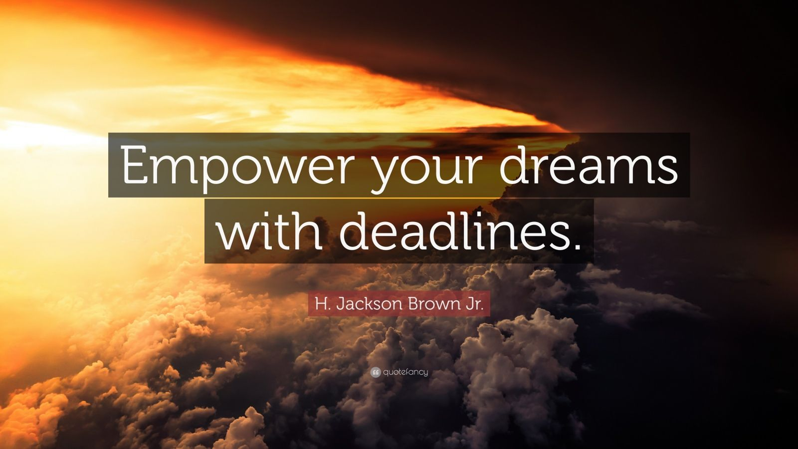 """H. Jackson Brown Jr. Quote: """"Empower your dreams with deadlines."""""""