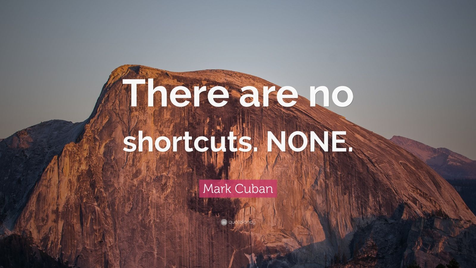 "Mark Cuban Quote: ""There are no shortcuts. NONE."""