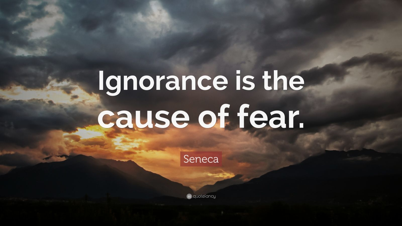 """Seneca Quote: """"Ignorance is the cause of fear."""""""
