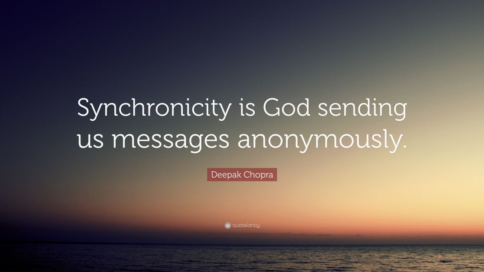 "Deepak Chopra Quote: ""Synchronicity is God sending us messages anonymously."""