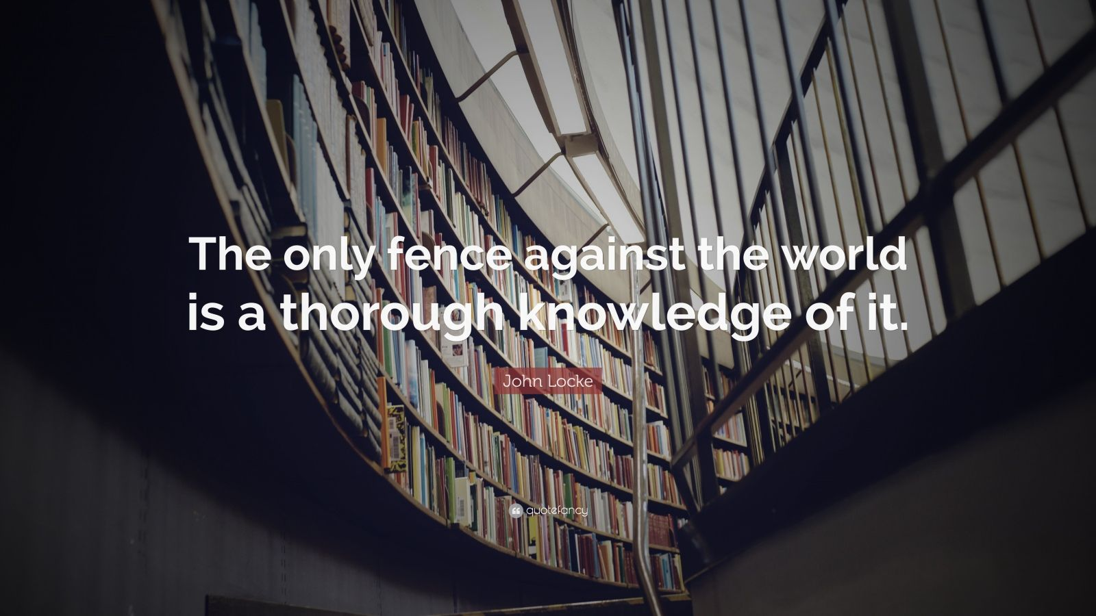 "John Locke Quote: ""The only fence against the world is a thorough knowledge of it."""