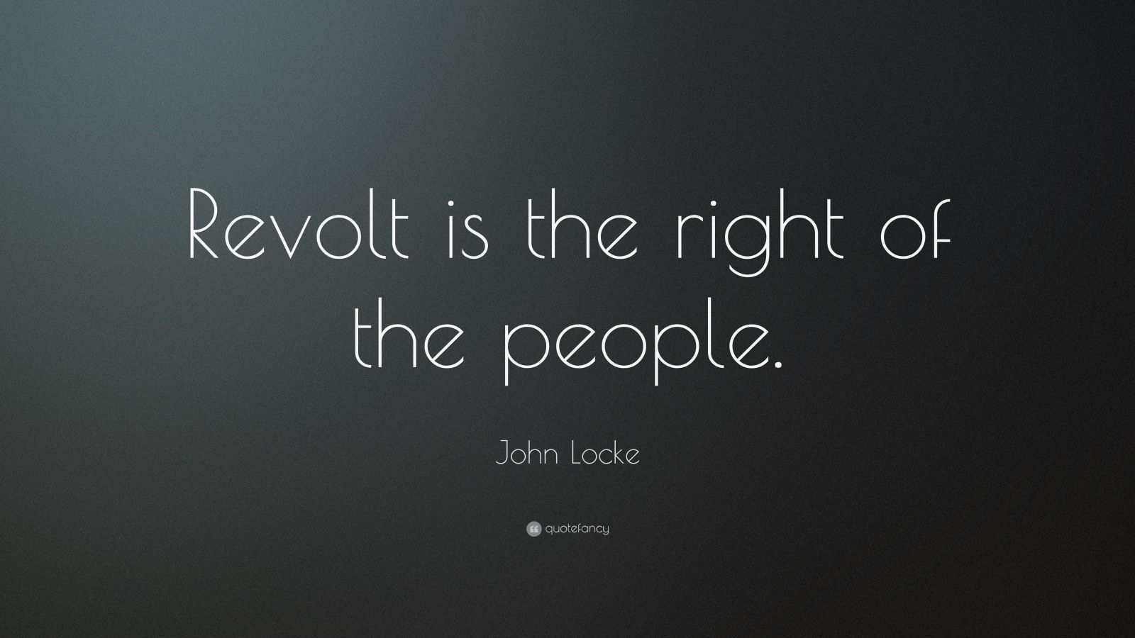 """John Locke Quote: """"Revolt is the right of the people."""""""