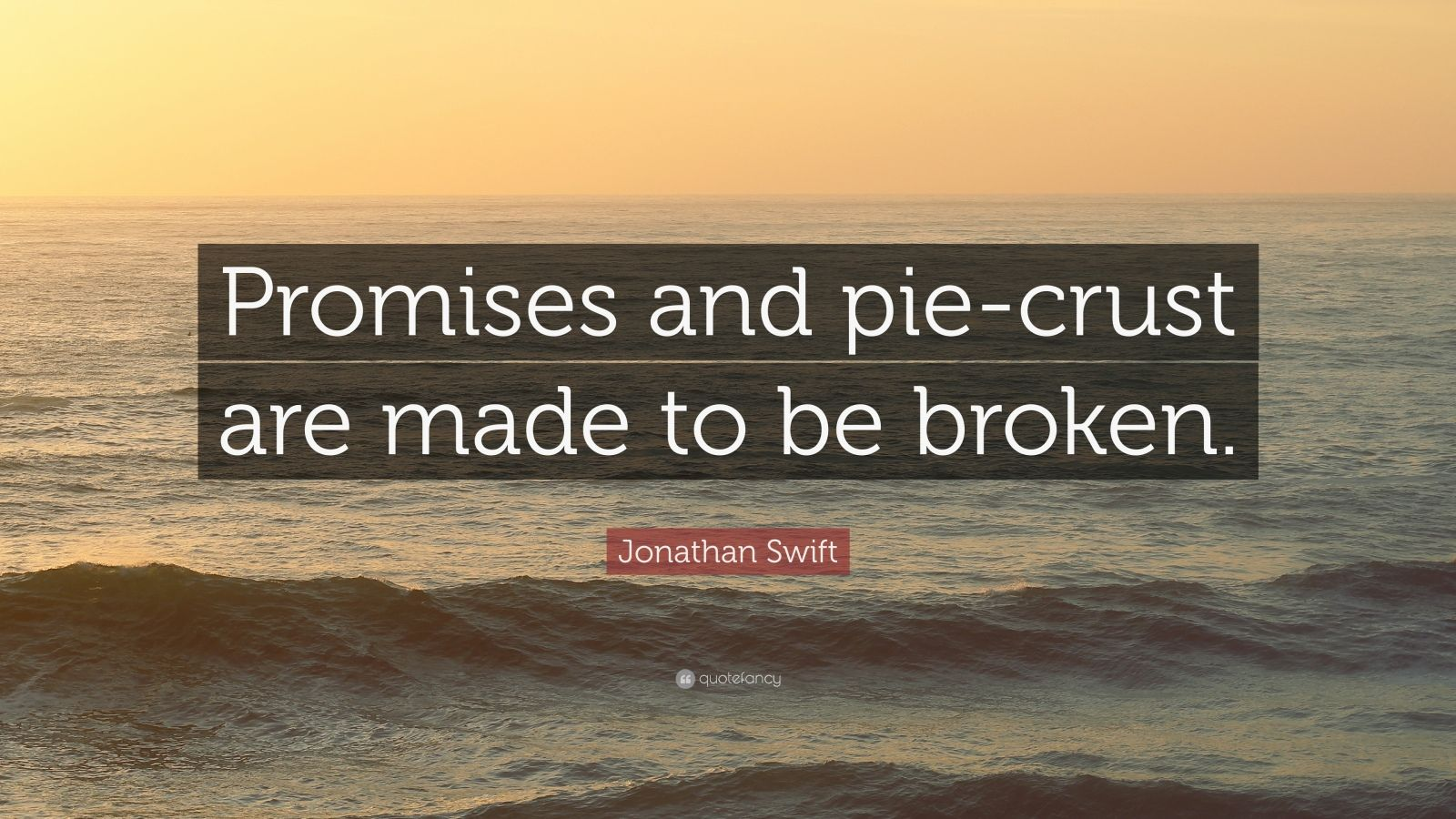 """Jonathan Swift Quote: """"Promises and pie-crust are made to be broken."""""""