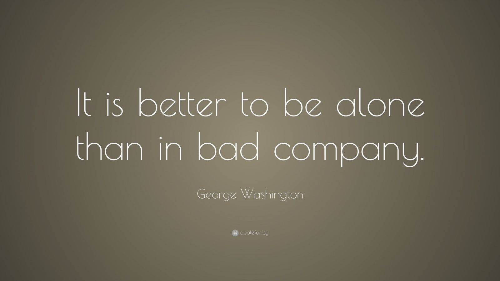 better alone than in bad company English proverbs and sayings alphabetical lists of commonly-used proverbs and sayings in english list b :  better be alone than in bad company.