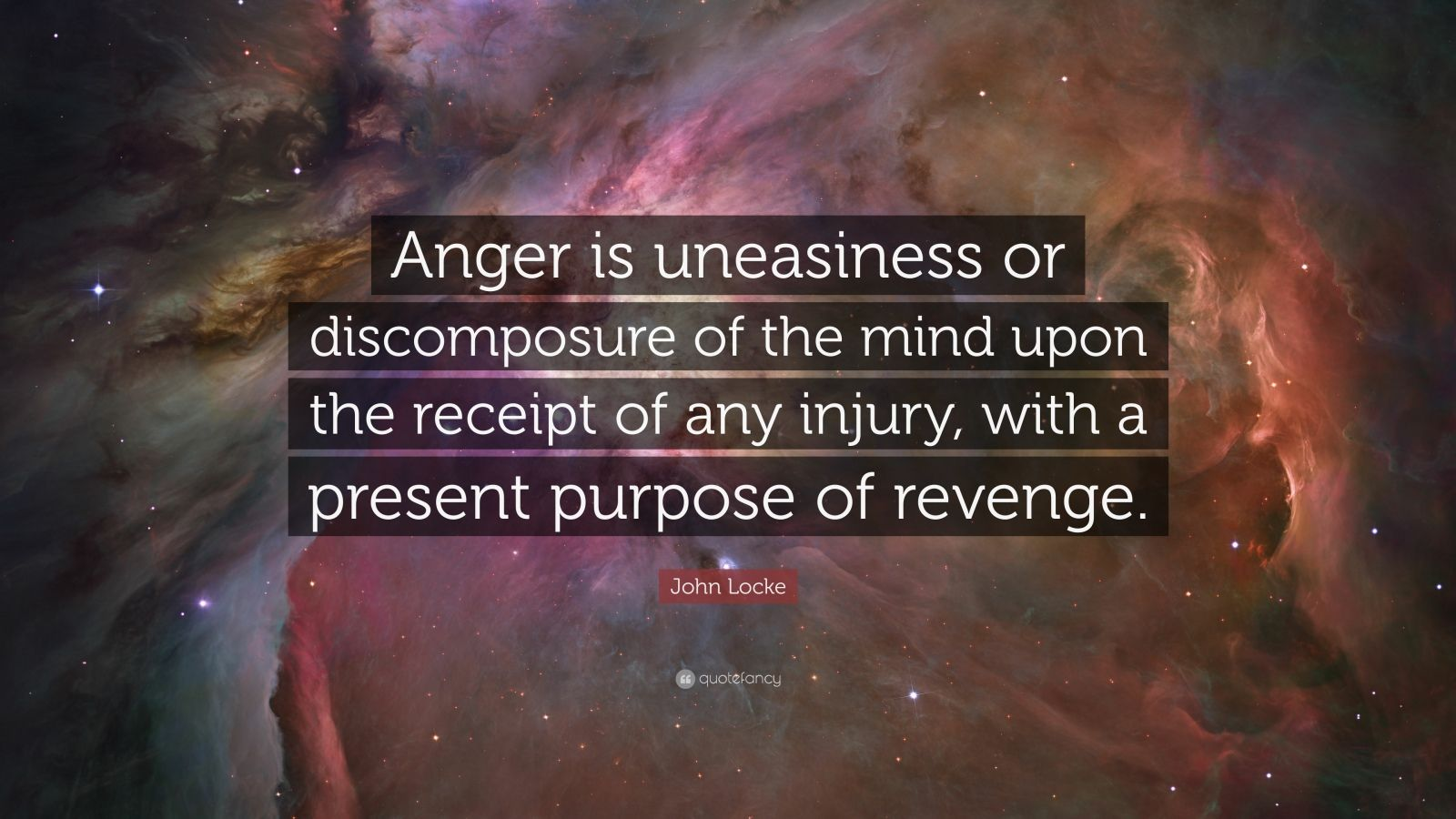 """John Locke Quote: """"Anger is uneasiness or discomposure of the mind upon the receipt of any injury, with a present purpose of revenge."""""""