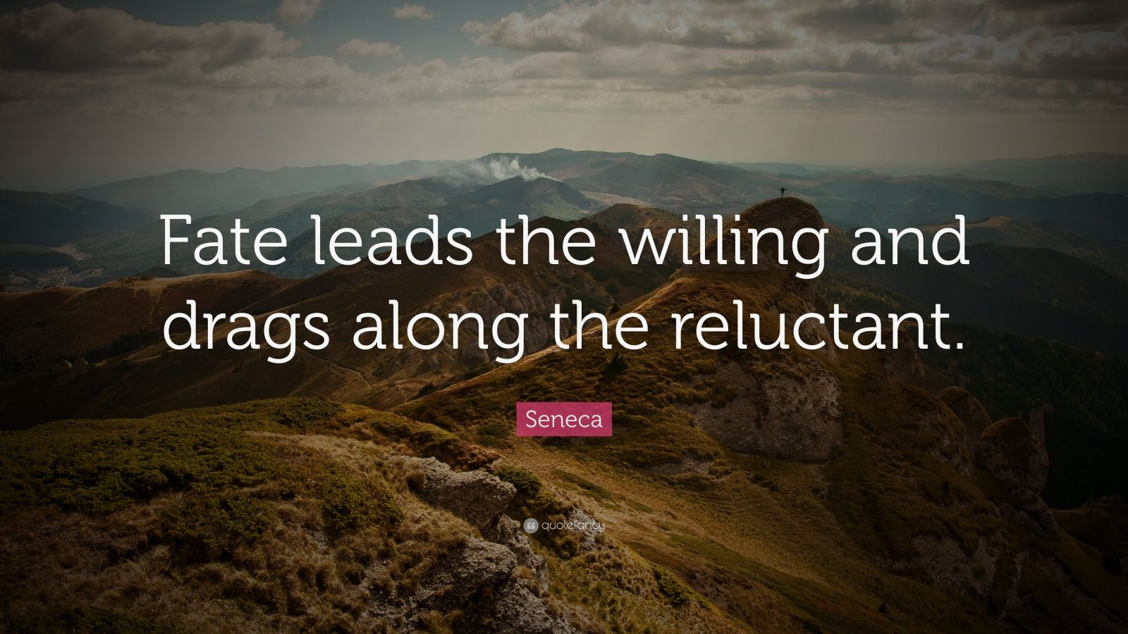"""Seneca Quote: """"Fate leads the willing and drags along the reluctant."""""""