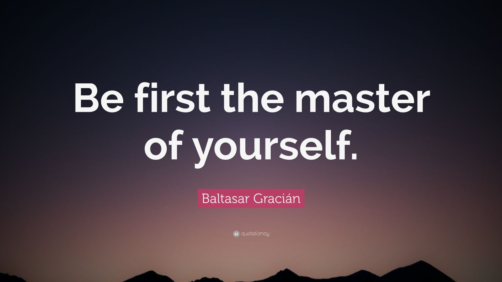 "Baltasar Gracián Quote: ""Be first the master of yourself."""