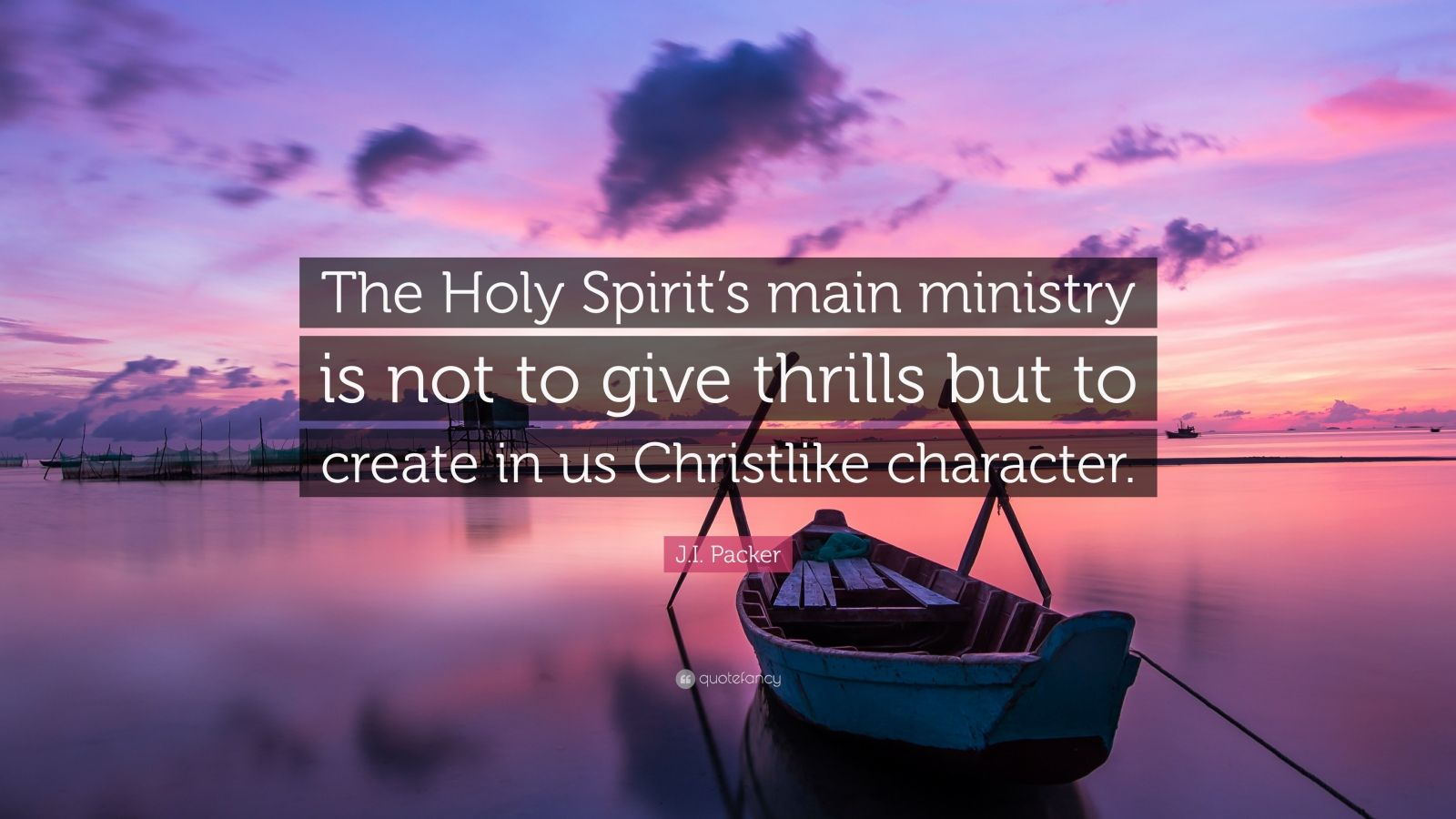 """J.I. Packer Quote: """"The Holy Spirit's main ministry is not to give thrills but to create in us Christlike character."""""""