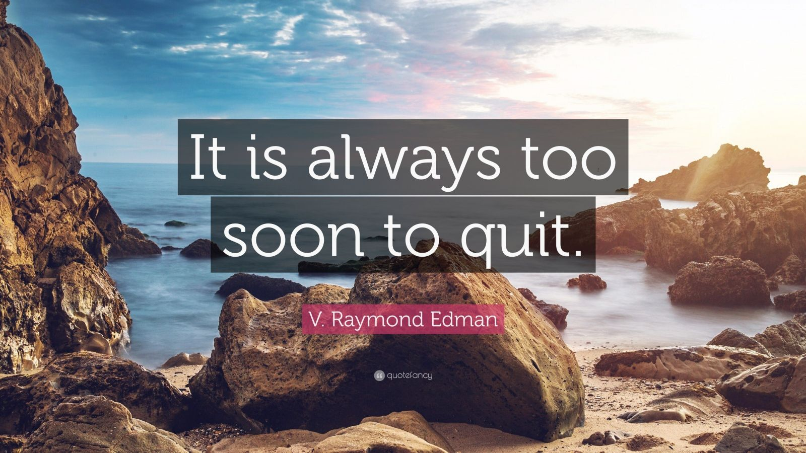 "V. Raymond Edman Quote: ""It is always too soon to quit."""