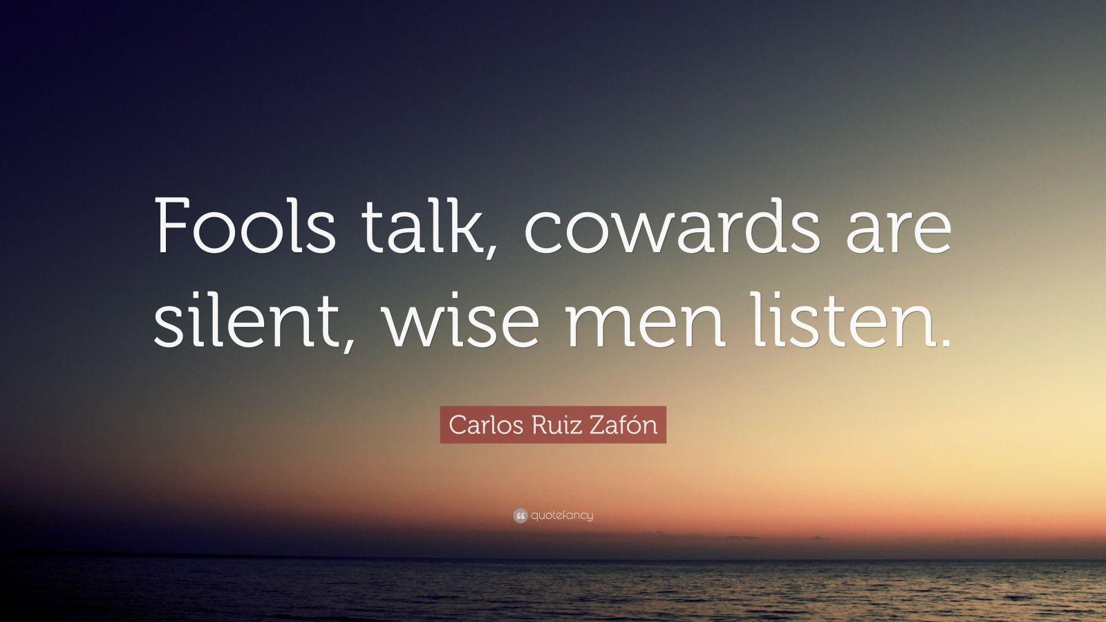 """Carlos Ruiz Zafón Quote: """"Fools talk, cowards are silent ..."""