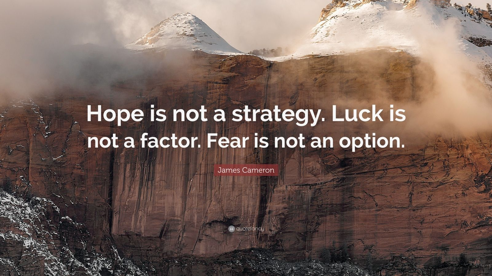 """James Cameron Quote: """"Hope is not a strategy. Luck is not a factor. Fear is not an option."""""""