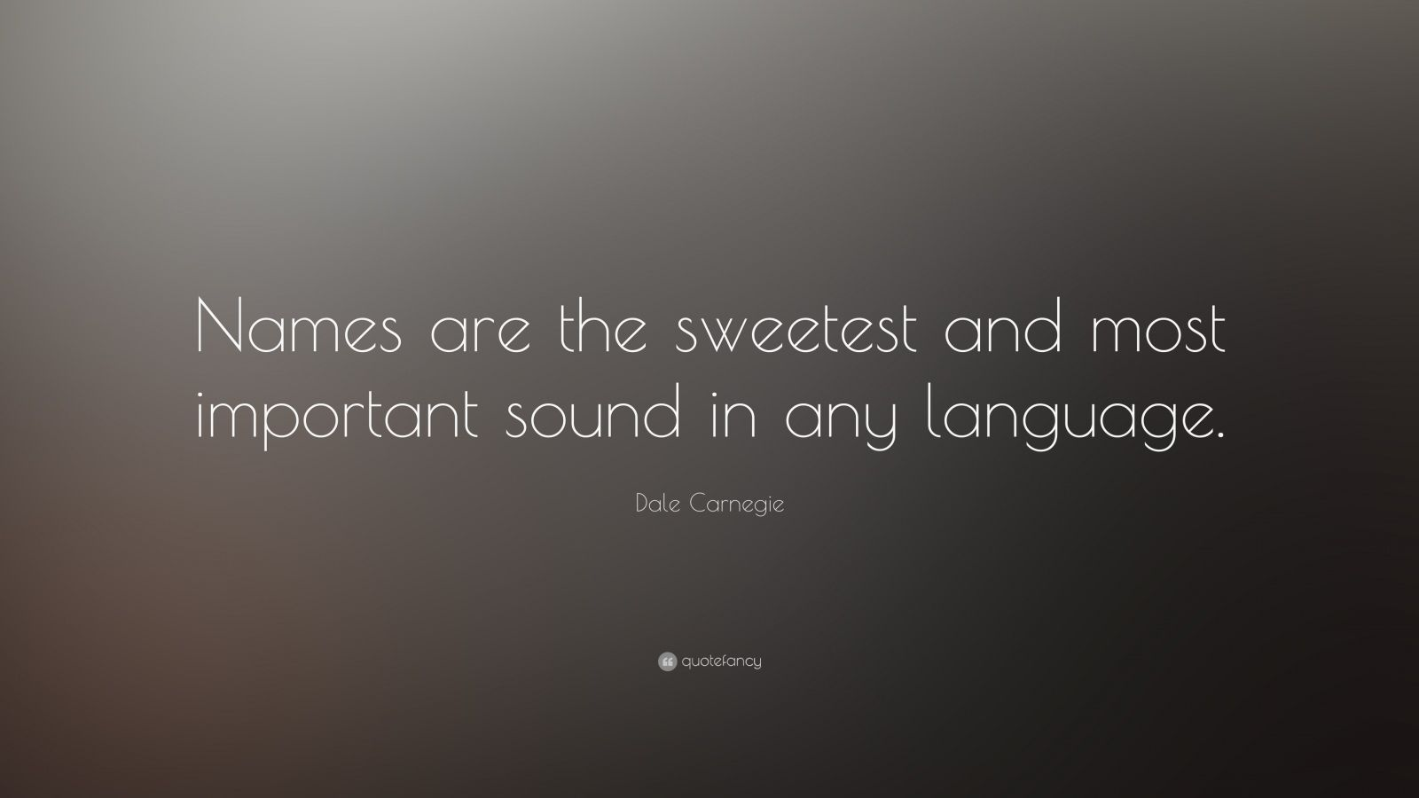 "Dale Carnegie Quote: ""Names are the sweetest and most important sound in any language."""