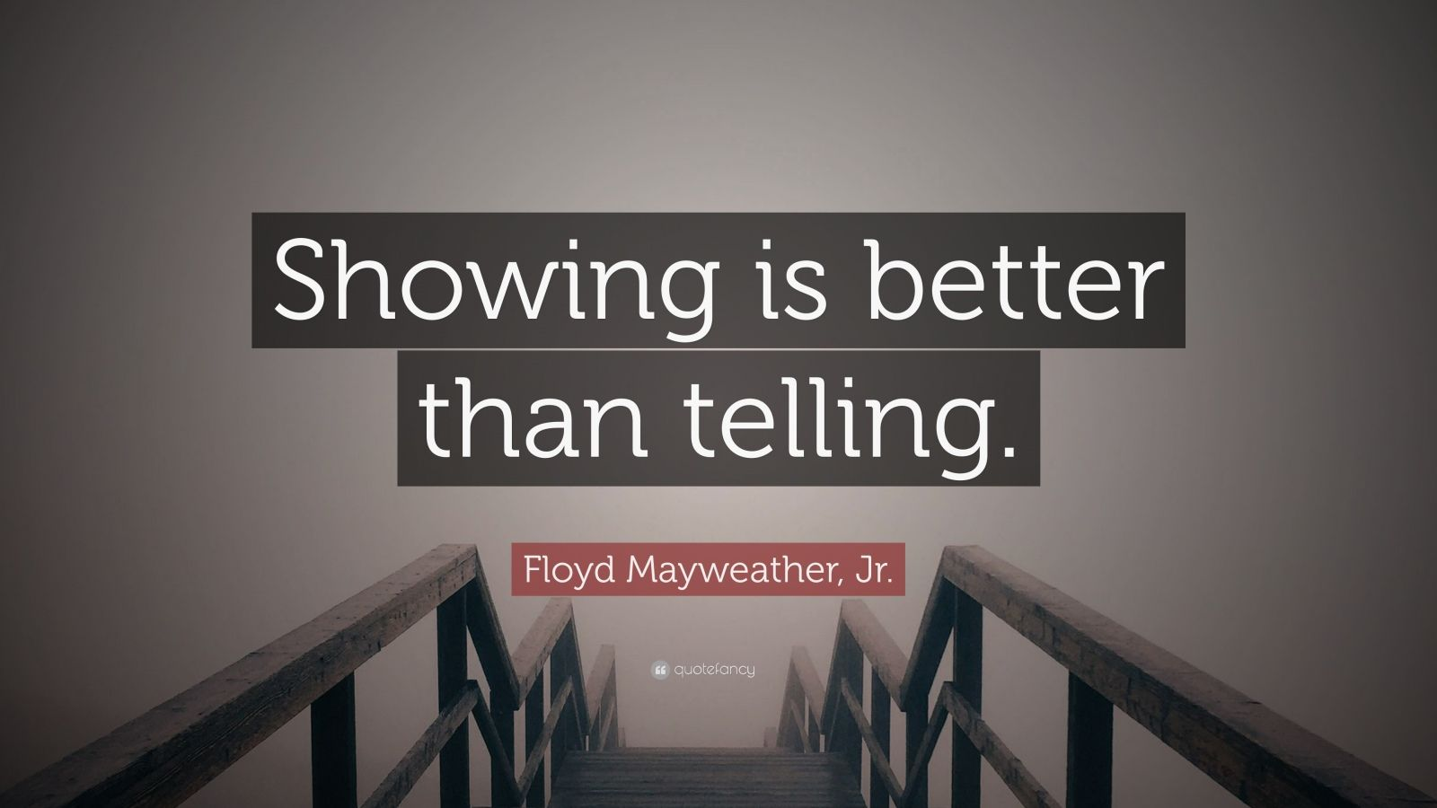 """Floyd Mayweather, Jr. Quote: """"Showing is better than telling."""""""