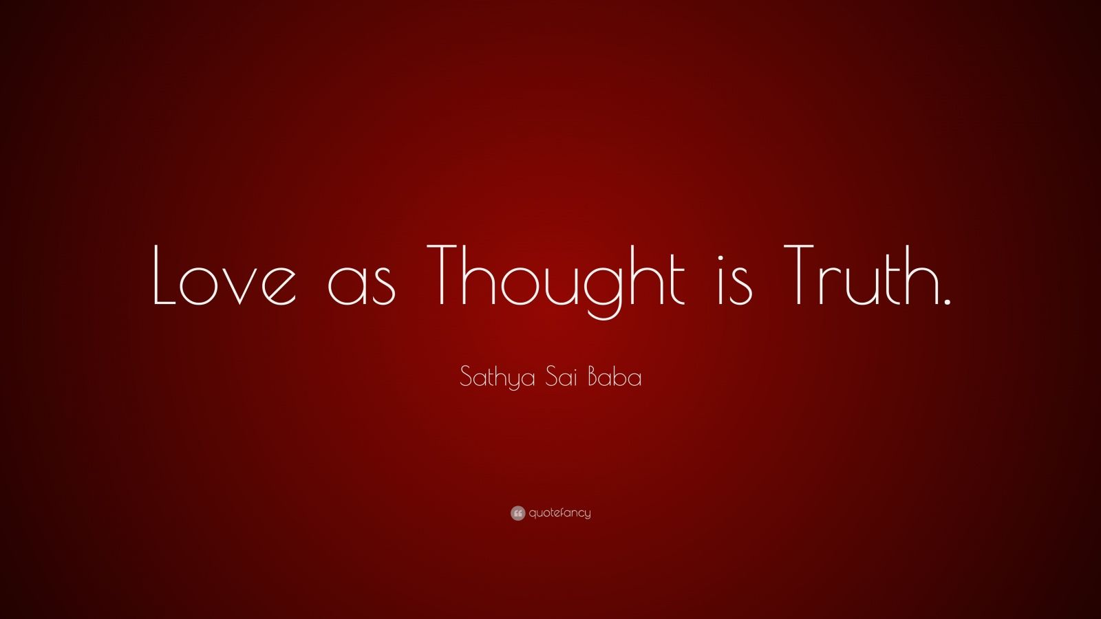 "Sathya Sai Baba Quote: ""Love As Thought Is Truth."" (10"