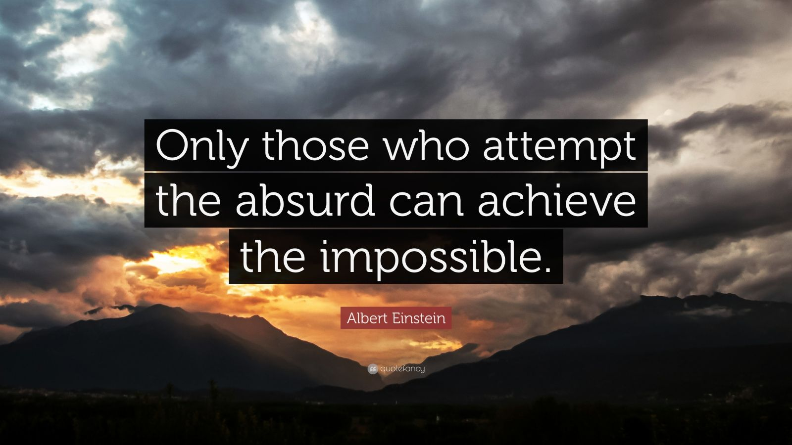 "Albert Einstein Quote: ""Only those who attempt the absurd can achieve the impossible."""