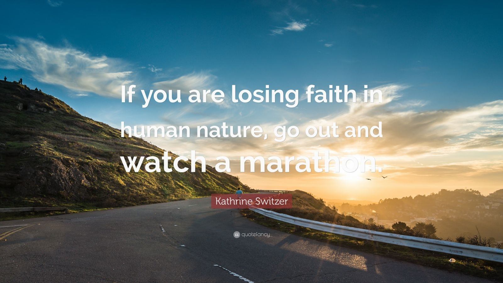 "Kathrine Switzer Quote: ""If you are losing faith in human nature, go out and watch a marathon."""