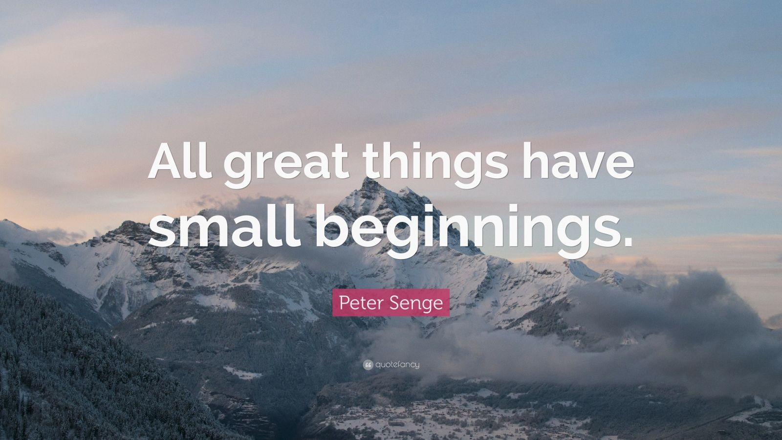 "Peter Senge Quote: ""All great things have small beginnings."""