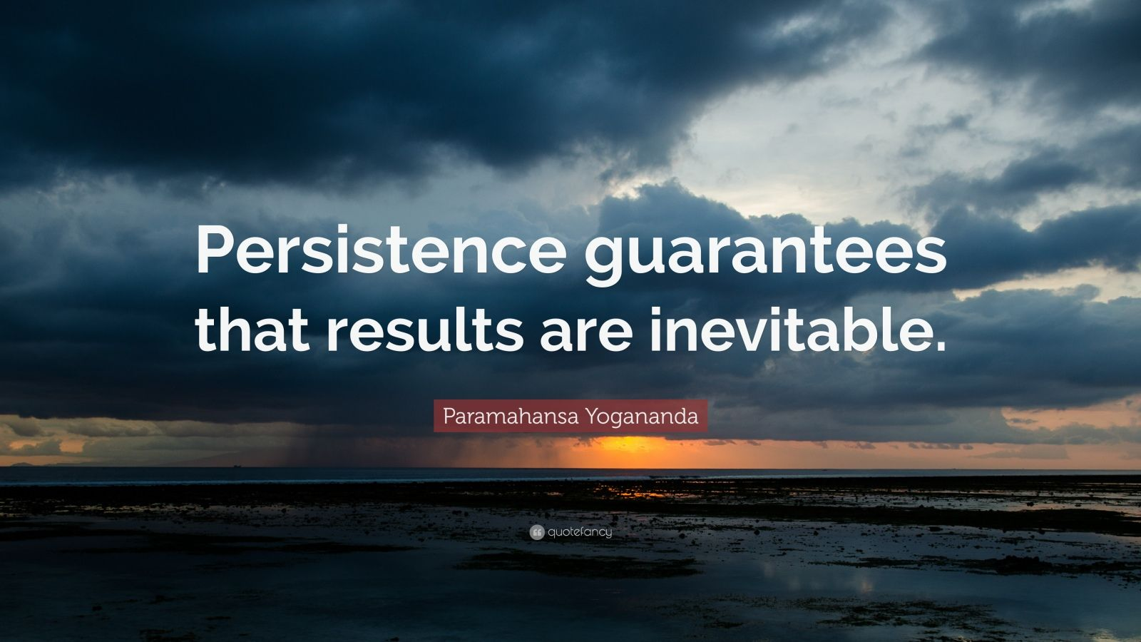 "Paramahansa Yogananda Quote: ""Persistence guarantees that results are inevitable."""