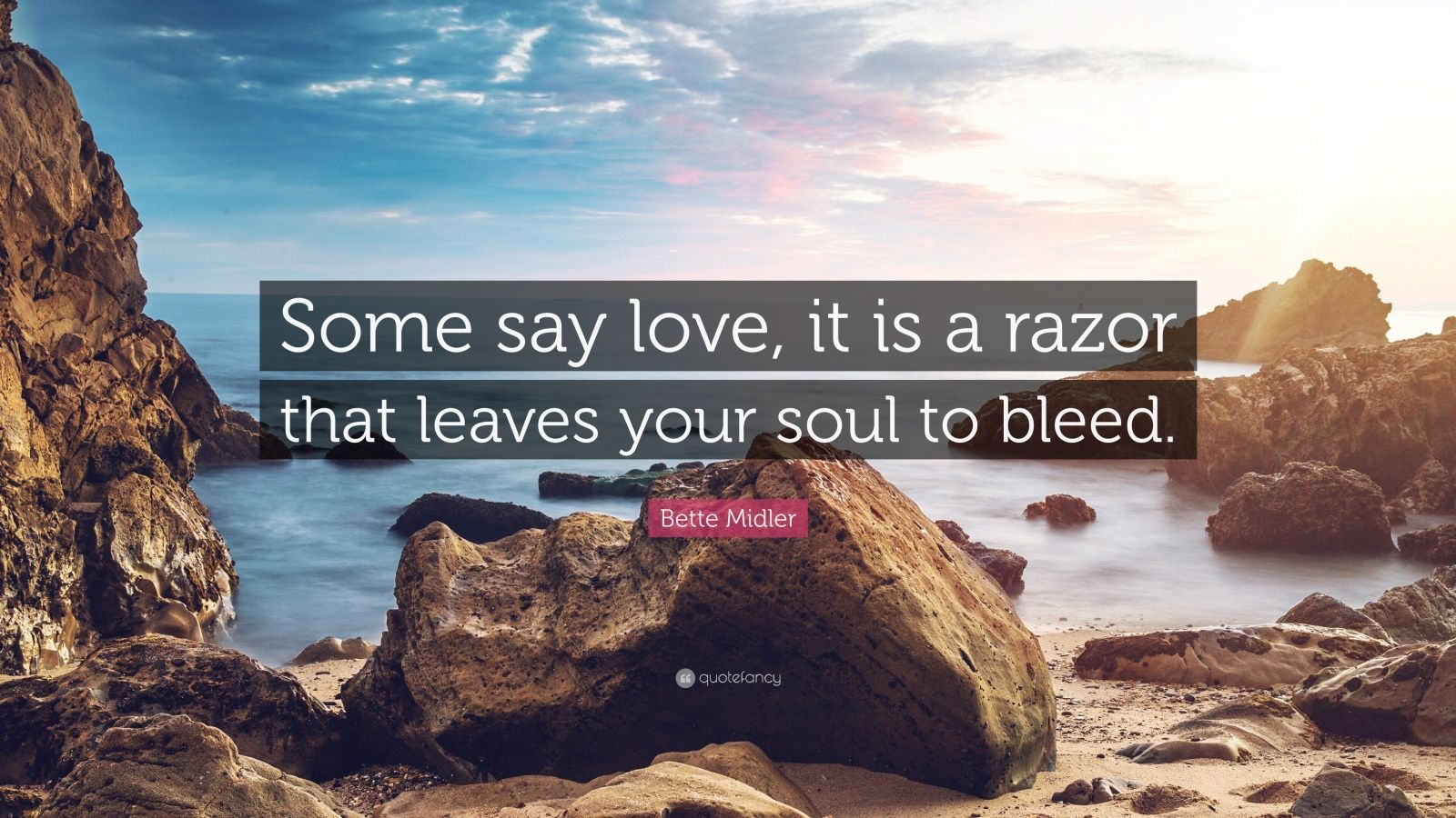 """Bette Midler Quote: """"Some say love, it is a razor that leaves your soul to bleed."""""""