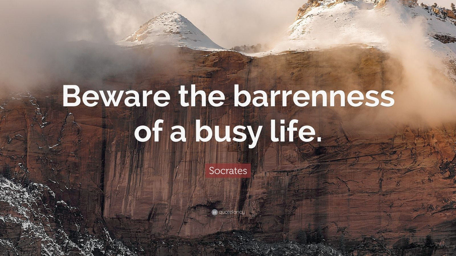 """Socrates Quote: """"Beware the barrenness of a busy life."""""""