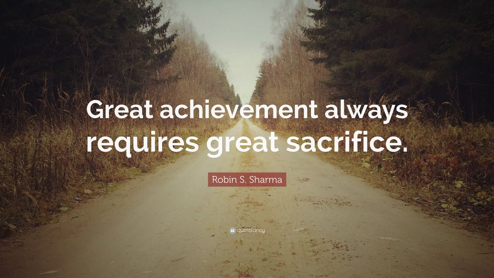 "Robin S. Sharma Quote: ""Great achievement always requires great sacrifice."""