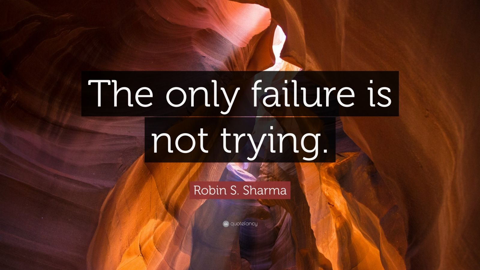 """Robin S. Sharma Quote: """"The only failure is not trying."""""""