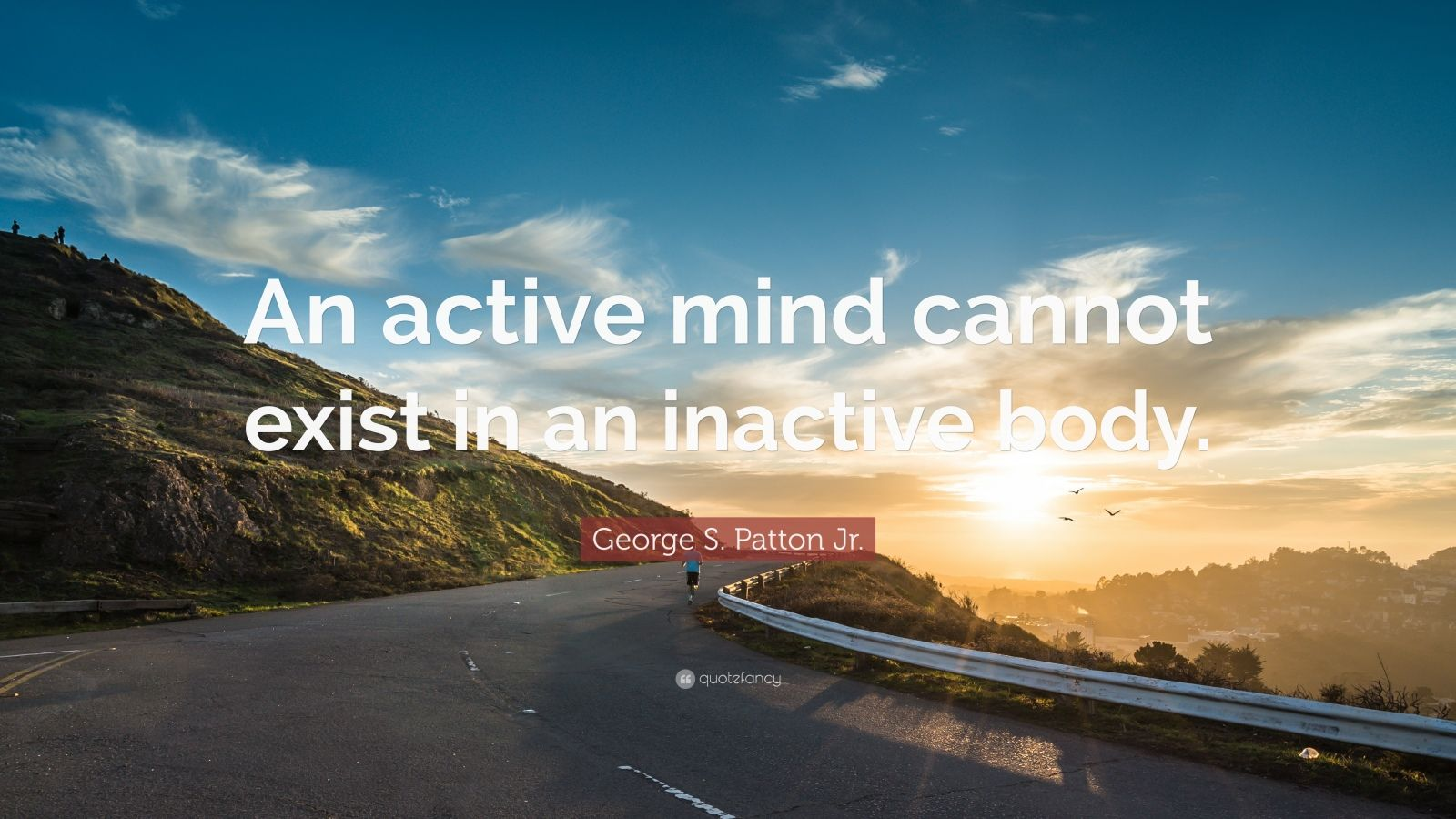 """George S. Patton Jr. Quote: """"An active mind cannot exist in an inactive body."""""""