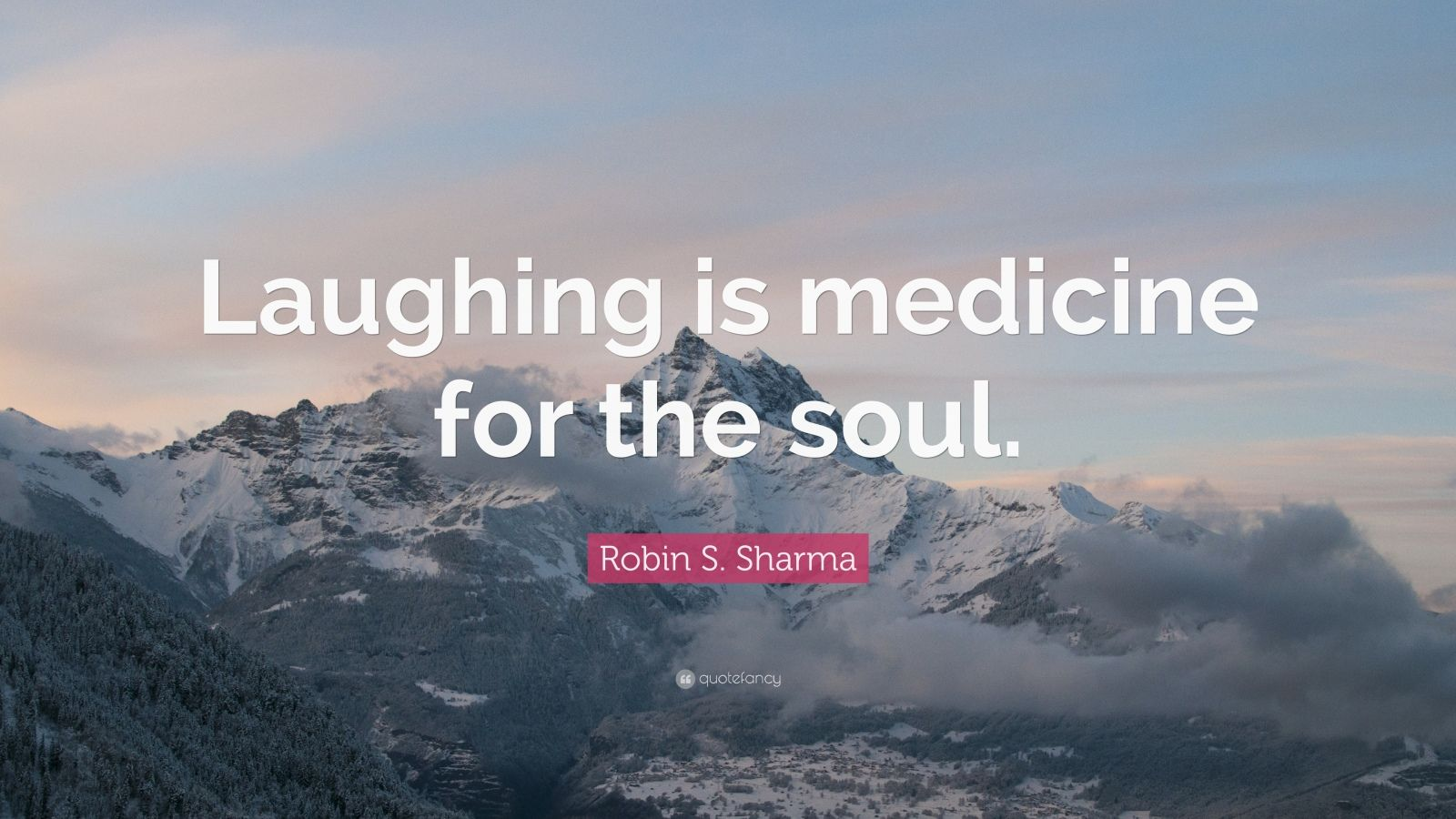 """Robin S. Sharma Quote: """"Laughing is medicine for the soul."""""""