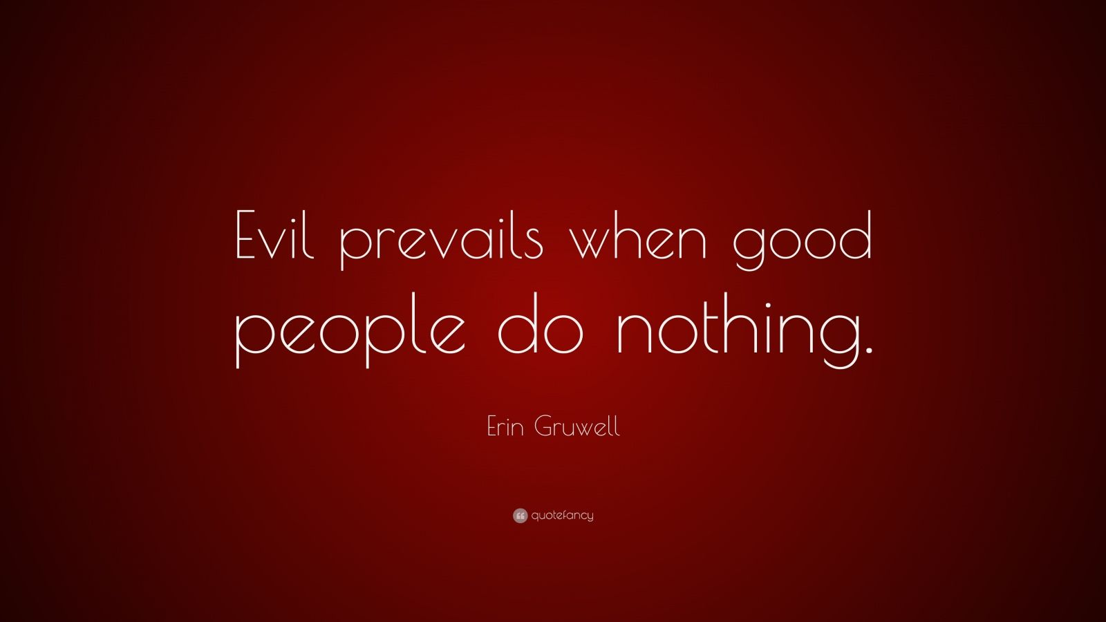when good men do nothing When good men do nothing, they get nothing good done to be good, one must do good the lord commands his people to do good (lk 6:35 eph 2:10) christ gave himself for us, that he might redeem us from i all iniquity, and purify unto himself a peculiar people, zealous of good works (tit 2:14.