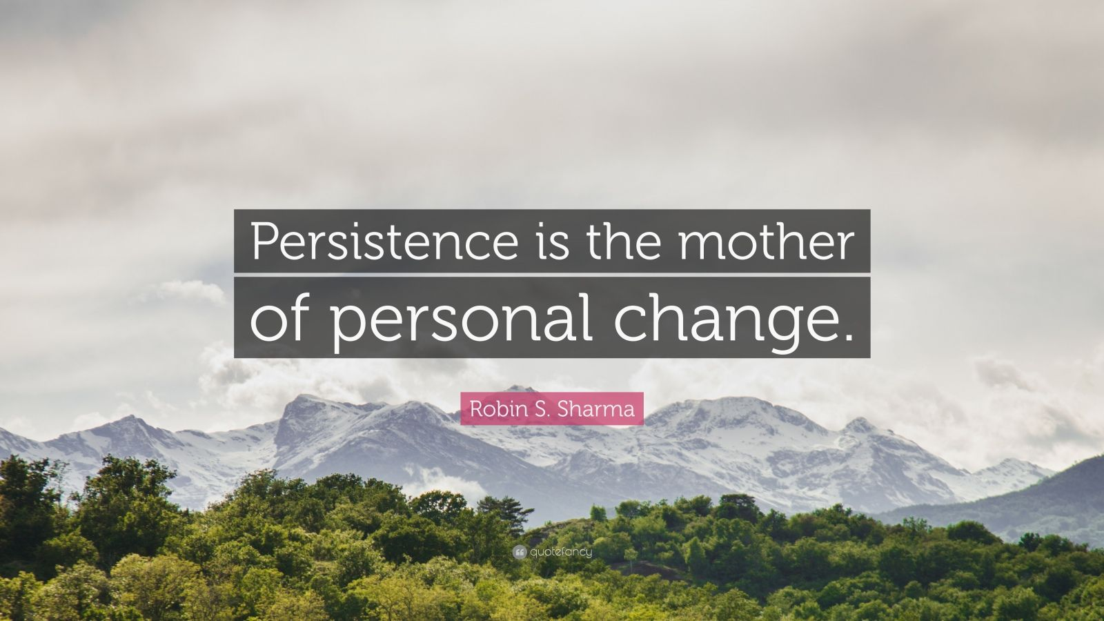 "Robin S. Sharma Quote: ""Persistence is the mother of personal change."""