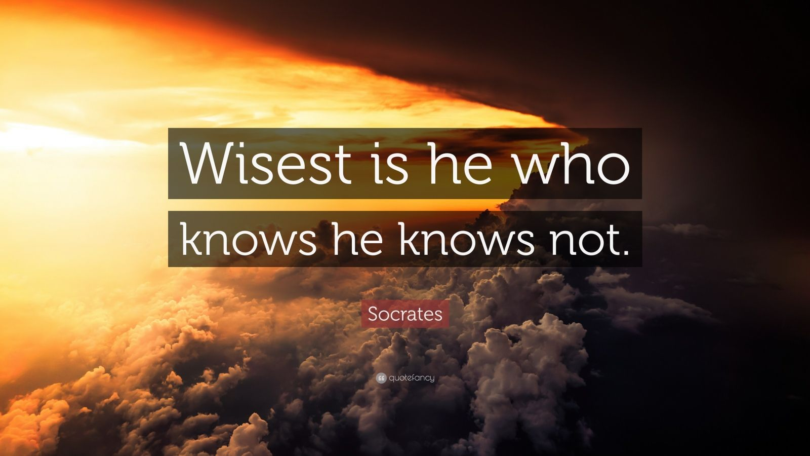 "Socrates Quote: ""Wisest is he who knows he knows not."""