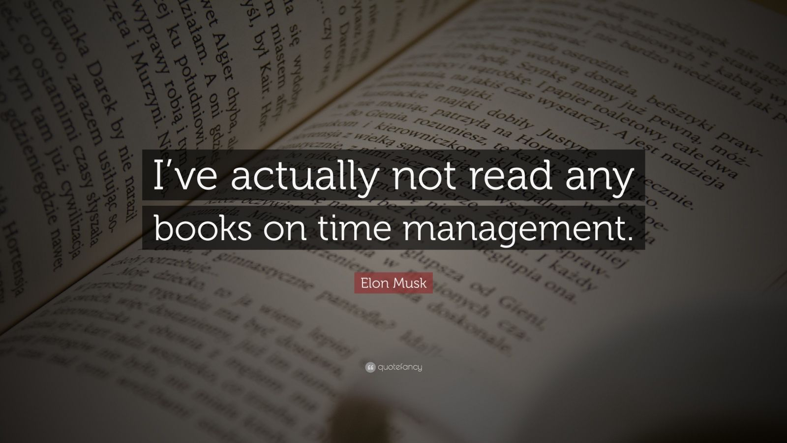 "Elon Musk Quote: ""I've actually not read any books on time management."""