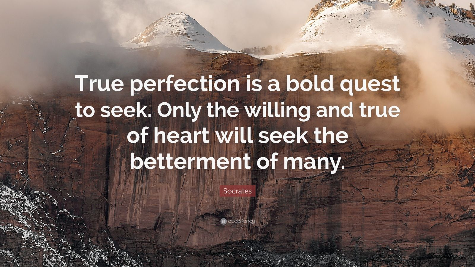 """Socrates Quote: """"True perfection is a bold quest to seek. Only the willing and true of heart will seek the betterment of many."""""""