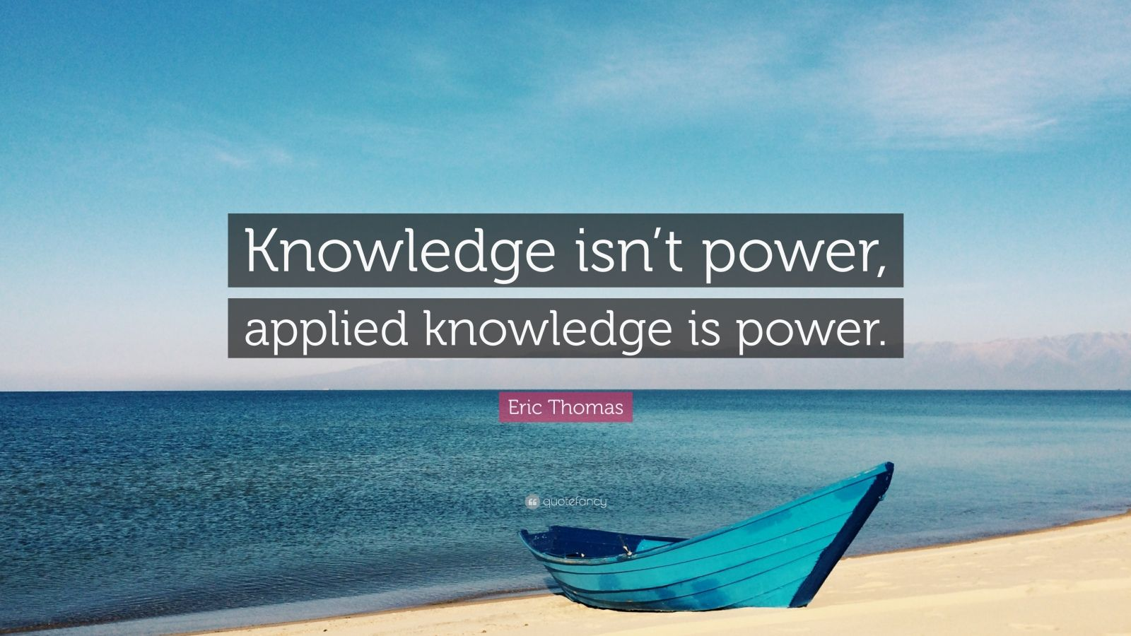 "Eric Thomas Quote: ""Knowledge isn't power, applied knowledge is power."""