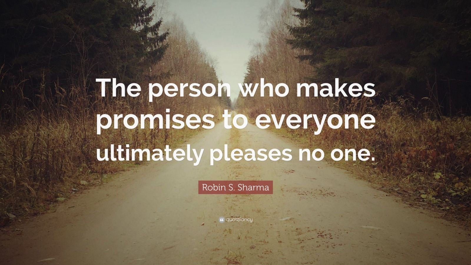"""Robin S. Sharma Quote: """"The person who makes promises to everyone ultimately pleases no one."""""""