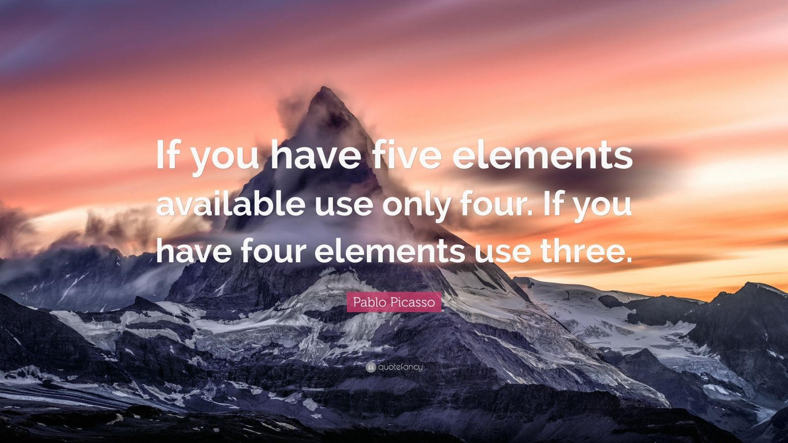 "Pablo Picasso Quote: ""If you have five elements available use only four. If you have four elements use three."""