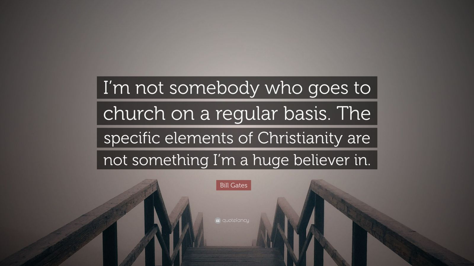 "Bill Gates Quote: ""I'm not somebody who goes to church on a regular basis. The specific elements of Christianity are not something I'm a huge believer in."""