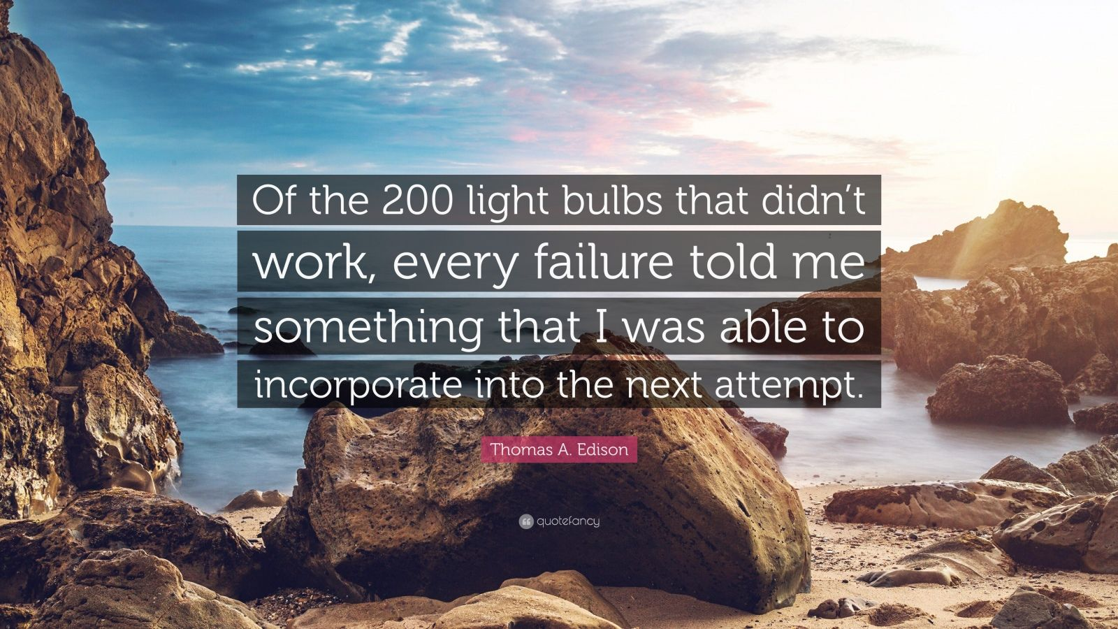 """Thomas A. Edison Quote: """"Of the 200 light bulbs that didn't work, every failure told me something that I was able to incorporate into the next attempt."""""""
